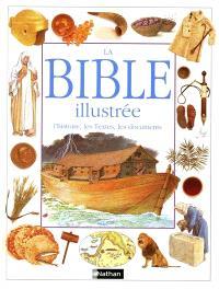 La Bible illustrée : l'histoire, les textes, les documents