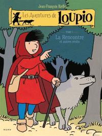 Les aventures de Loupio. Volume 1, La rencontre : et autres récits