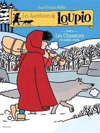 Les aventures de Loupio. Volume 2, Les chasseurs : et autres récits