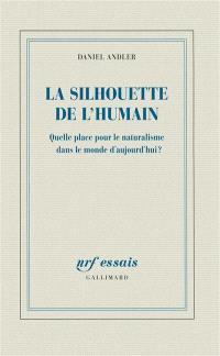 La silhouette de l'humain : quelle place pour le naturalisme dans le monde d'aujourd'hui ?