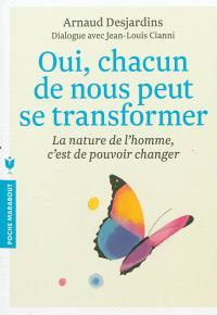 Oui, chacun de nous peut se transformer : la nature de l'homme, c'est de pouvoir changer : dialogue avec Jean-Louis Cianni