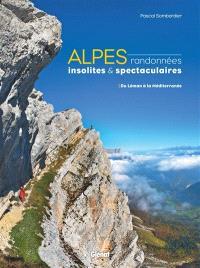 Alpes, randonnées insolites & spectaculaires : du Léman à la Méditerranée