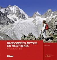 Randonnées autour du Mont-Blanc : France, Suisse, Italie