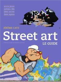 Street art : oeuvres phares, notions clés, idées neuves, dates repères