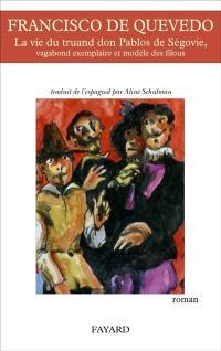 La vie du truand don Pablos de Ségovie : vagabond exemplaire et modèle des filous