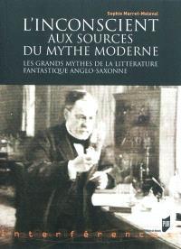 L'inconscient aux sources du mythe moderne : les grands mythes de la littérature fantastique anglo-saxonne