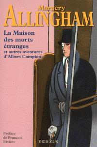 La maison des morts étranges : et autres aventures d'Albert Campion : romans et nouvelles