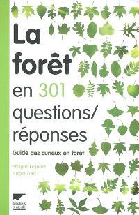 La forêt en 301 questions-réponses : guide des curieux en forêt