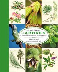 Larousse des arbres : dictionnaire de 1.600 arbres et arbustes : botanique, mythologies, histoire : pour tout savoir sur les espèces qui peuplent nos contrées