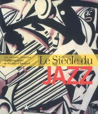 Le siècle du jazz : art, cinéma, musique et photographie de Picasso à Basquiat