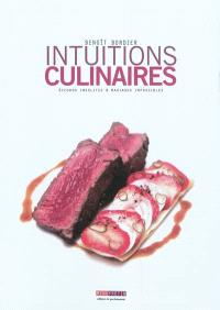 Intuitions culinaires : accords insolites & mariages impossibles