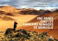 Une année chez les cavaliers nomades de Mongolie