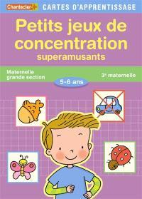 Petits jeux de concentration : superamusants : maternelle grande section