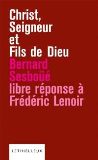 Christ, seigneur et fils de Dieu : libre réponse à l'ouvrage de Frédéric Lenoir
