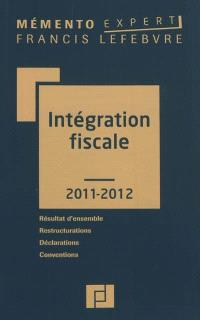 Intégration fiscale 2011-2012 : résultat d'ensemble, restructurations, déclarations, conventions