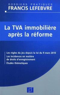 La TVA immobilière après la réforme : les règles du jeu depuis la loi du 9 mars, les incidences en matière de droits d'enregistrement, études thématiques