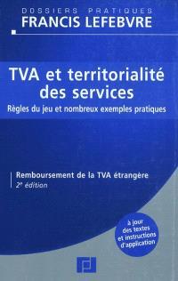 TVA et territorialité des services : règles du jeu et nombreux exemples pratiques : remboursement de la TVA étrangère : à jour des textes et instructions d'application