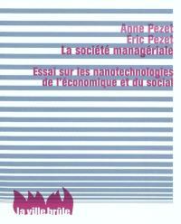 La société managériale : essai sur les nanotechnologies de l'économique et du social