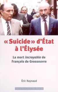 Suicide d'État à l'Élysée : la mort incroyable de François de Grossouvre