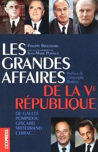 Les grandes affaires de la Ve République : De Gaulle, Pompidou, Giscard, Mitterrand, Chirac...