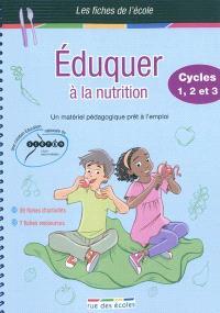 Eduquer à la nutrition : cycles 1, 2 et 3 : un matériel pédagogique prêt à l'emploi, 39 fiches d'activités, 7 fiches ressources