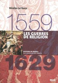 Les guerres de Religion : 1559-1629