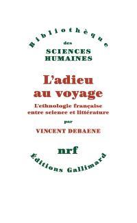 L'adieu au voyage : l'ethnologie française entre science et littérature