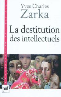 La destitution des intellectuels : et autres réflexions intempestives