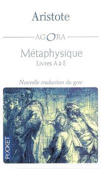 Métaphysique (Meta ta phusika) : livres A à E