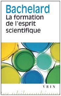 La formation de l'esprit scientifique : contribution à une psychanalyse de la connaissance