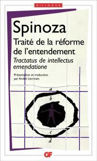 Traité de la réforme de l'entendement : et de la meilleure voie à suivre pour parvenir à la vraie connaissance des choses = Tractatus de intellectus emendatione