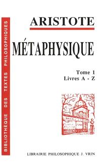 Métaphysique. Volume 1, Livres A-Z