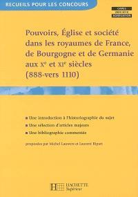 Pouvoirs, Eglise et société dans les royaumes de France, Germanie et Bourgogne aux Xe et XIe siècles (888-vers 1110) : Capes-agrégation, 2009-2010