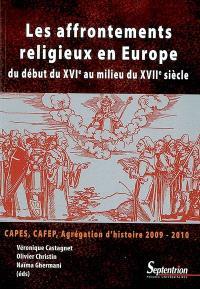 Les affrontements religieux en Europe : du début du XVIe siècle au milieu du XVIIe siècle : Capes, Cafep, agrégation d'histoire 2009-2010