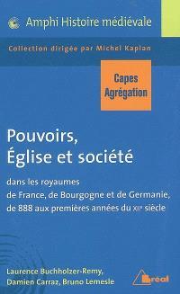 Pouvoirs, Eglise et société dans les royaumes de France, de Bourgogne et de Germanie de 888 aux premières années du XIIe siècle : Capes, agrégation