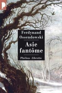 Asie fantôme : à travers la Sibérie sauvage, 1899-1905