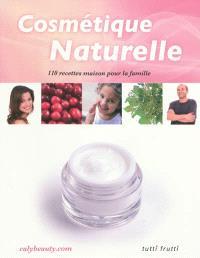 Cosmétique naturelle : 110 recettes pour toute la famille