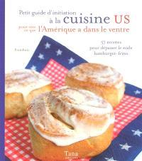 Petit guide d'initiation à la cuisine US pour voir ce que l'Amérique a dans le ventre : 57 recettes pour dépasser le stade hamburger-frites
