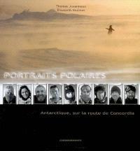 Portraits polaires : Antarctique, sur la route de Concordia