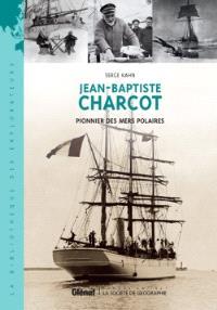 Jean-Baptiste Charcot, pionnier de l'exploration des mers polaires