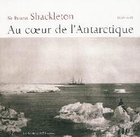 Au coeur de l'Antarctique : 1907-1909