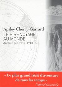 Le pire voyage au monde : Antarctique 1910-1913