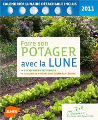 Faire son potager avec la lune 2011 : le calendrier des travaux, le guide de culture bio, légume par légume