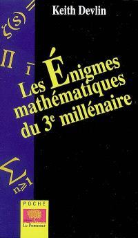 Les énigmes mathématiques du 3e millénaire : les 7 grands problèmes non résolus à ce jour