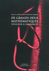 De grands défis mathématiques d'Euclide à Condorcet