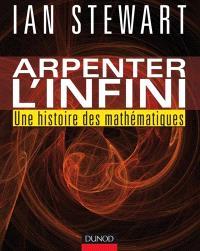 Arpenter l'infini : une histoire des mathématiques