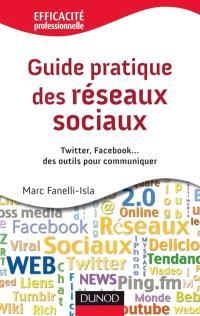 Guide pratique des réseaux sociaux : Twitter, Facebook... des outils pour communiquer