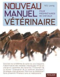 Nouveau manuel vétérinaire pour propriétaires de chevaux : manuel en couleurs de soins vétérinaires et d'entraînement destiné aux propriétaires de chevaux de performance, de sport et de loisir