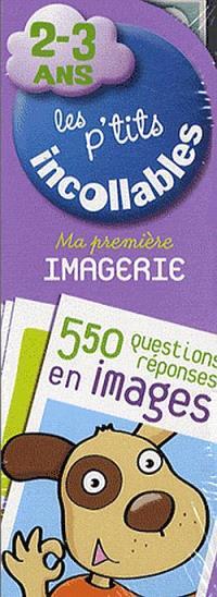 Les p'tits incollables : ma première imagerie, 2-3 ans : 550 questions-réponses en images