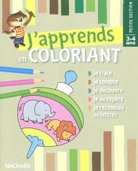 J'apprends en coloriant petite section, 3-4 ans : je trace, je compte, je découvre, je me repère, je reconnais les lettres